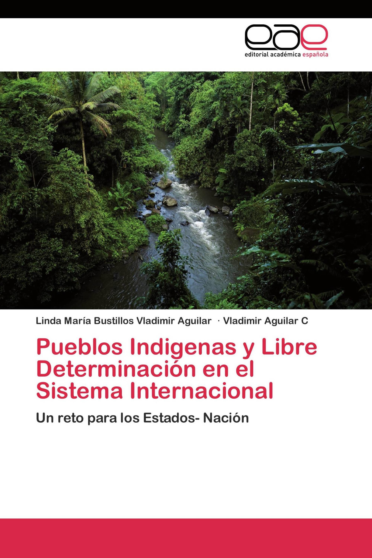 Pueblos Indigenas y Libre Determinación en el Sistema Internacional