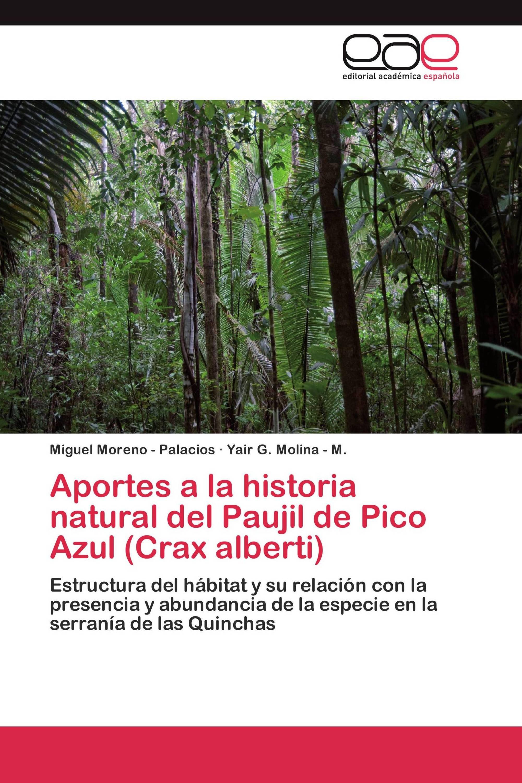 Aportes a la historia natural del Paujil de Pico Azul (Crax alberti)