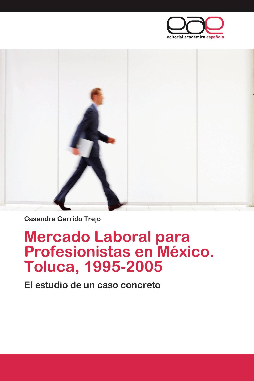 Mercado Laboral para Profesionistas en México. Toluca, 1995-2005