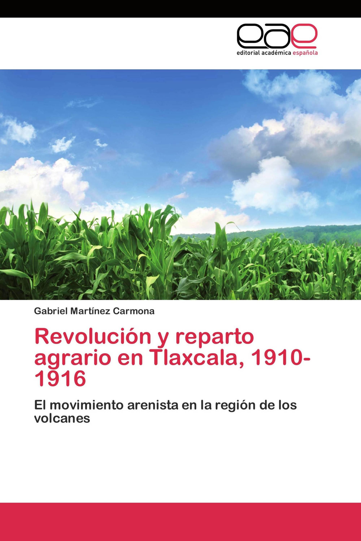 Revolución y reparto agrario en Tlaxcala, 1910-1916