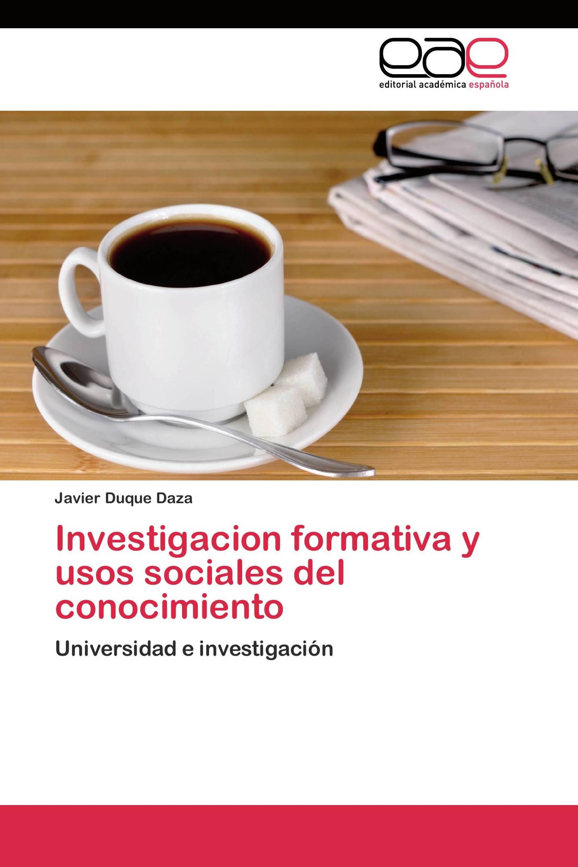 Investigacion formativa y usos sociales del conocimiento