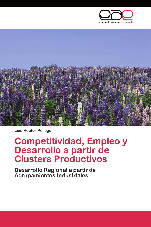 Competitividad, Empleo y Desarrollo a partir de Clusters Productivos