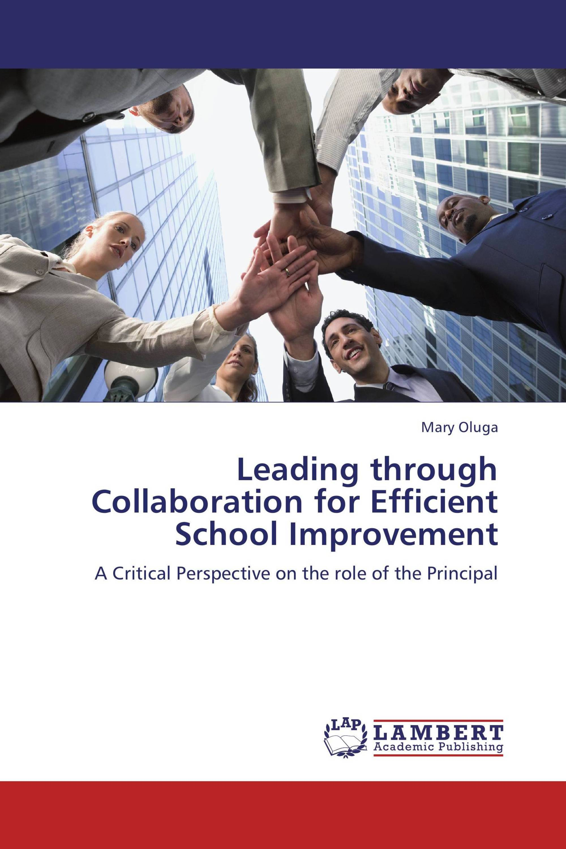 Leading through Collaboration for Efficient School Improvement