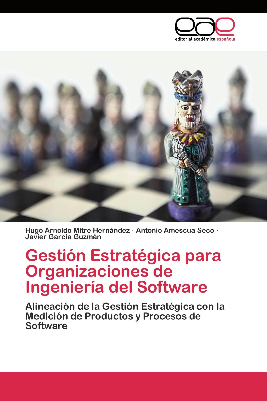 Gestión Estratégica para Organizaciones de Ingeniería del Software