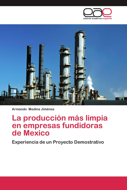 La producción más limpia en empresas fundidoras de Mexico