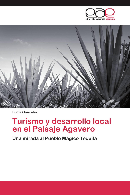 Turismo y desarrollo local en el Paisaje Agavero