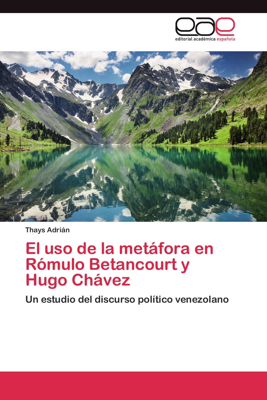 El uso de la metáfora en Rómulo Betancourt y Hugo Chávez