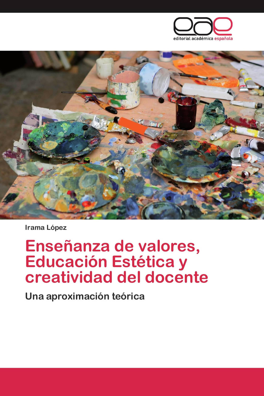 Enseñanza de valores, Educación Estética y  creatividad del docente