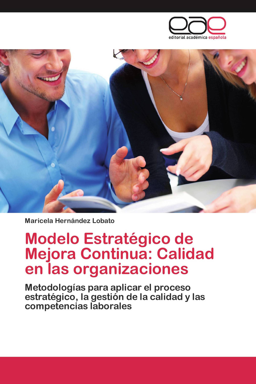 Modelo Estratégico de Mejora Continua: Calidad en las organizaciones