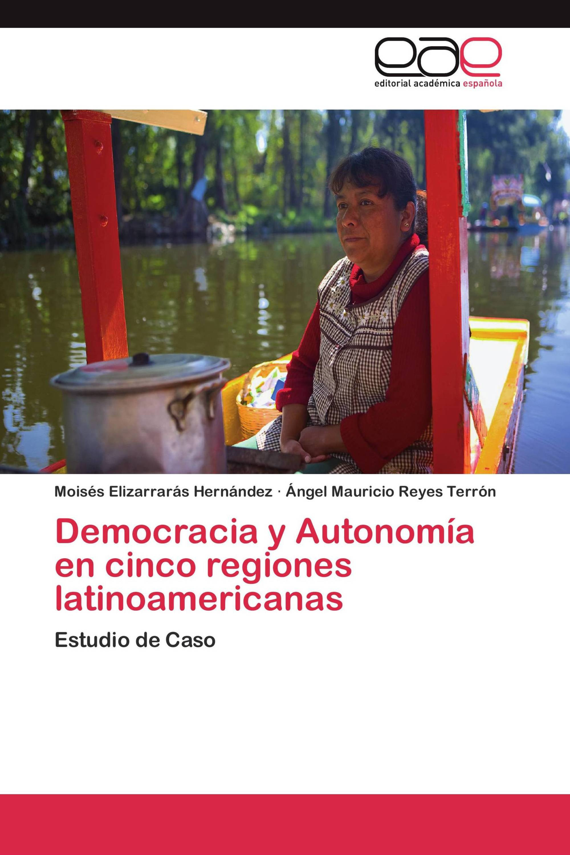 Democracia y Autonomía en cinco regiones latinoamericanas