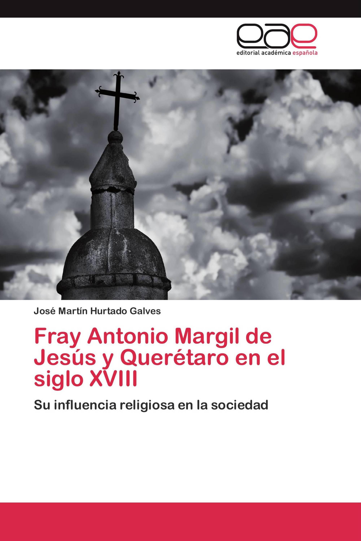 Fray Antonio Margil de Jesús y Querétaro en el siglo XVIII