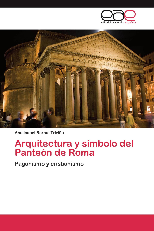 Arquitectura y símbolo del Panteón de Roma