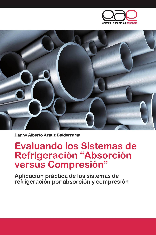 """Evaluando los Sistemas de Refrigeración """"Absorción versus Compresión"""""""