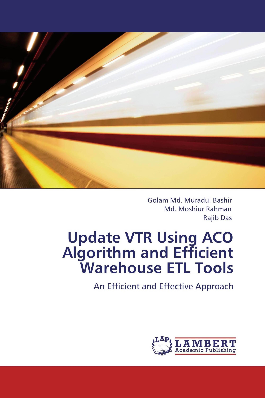 Update VTR Using ACO Algorithm and Efficient Warehouse ETL Tools