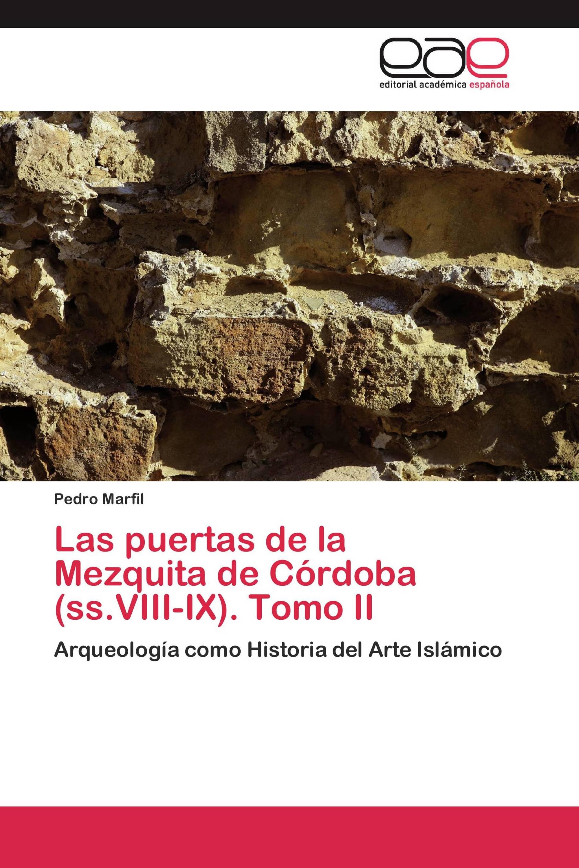 Las puertas de la Mezquita de Córdoba (ss.VIII-IX). Tomo II