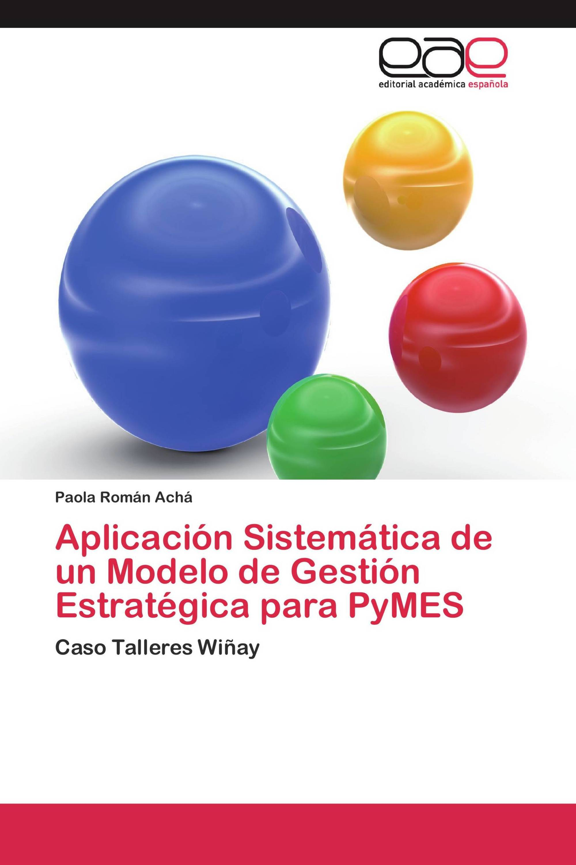 Aplicación Sistemática de un Modelo de Gestión Estratégica para PyMES