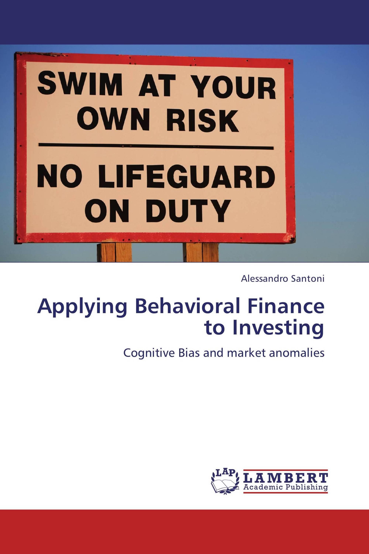 Applying Behavioral Finance to Investing