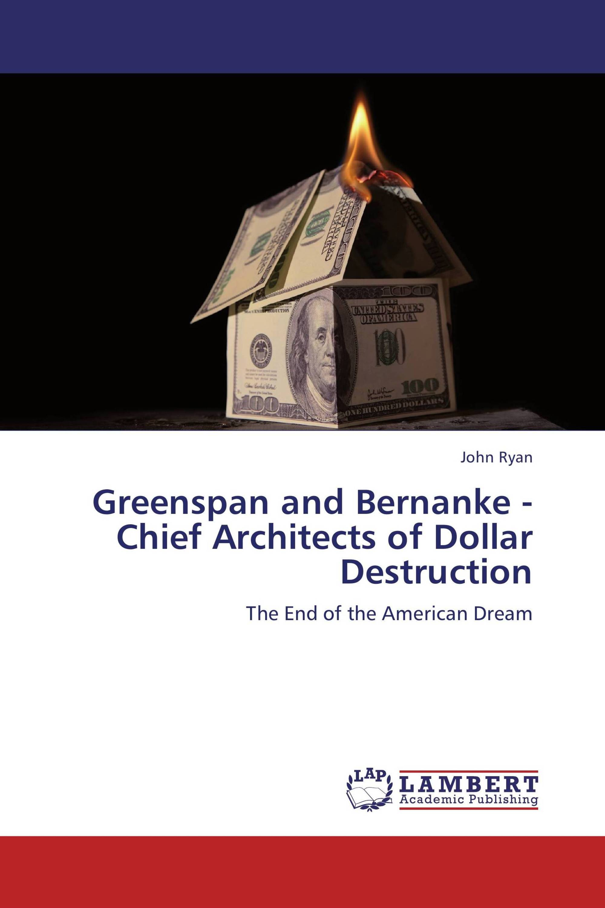Greenspan and Bernanke - Chief Architects of Dollar Destruction