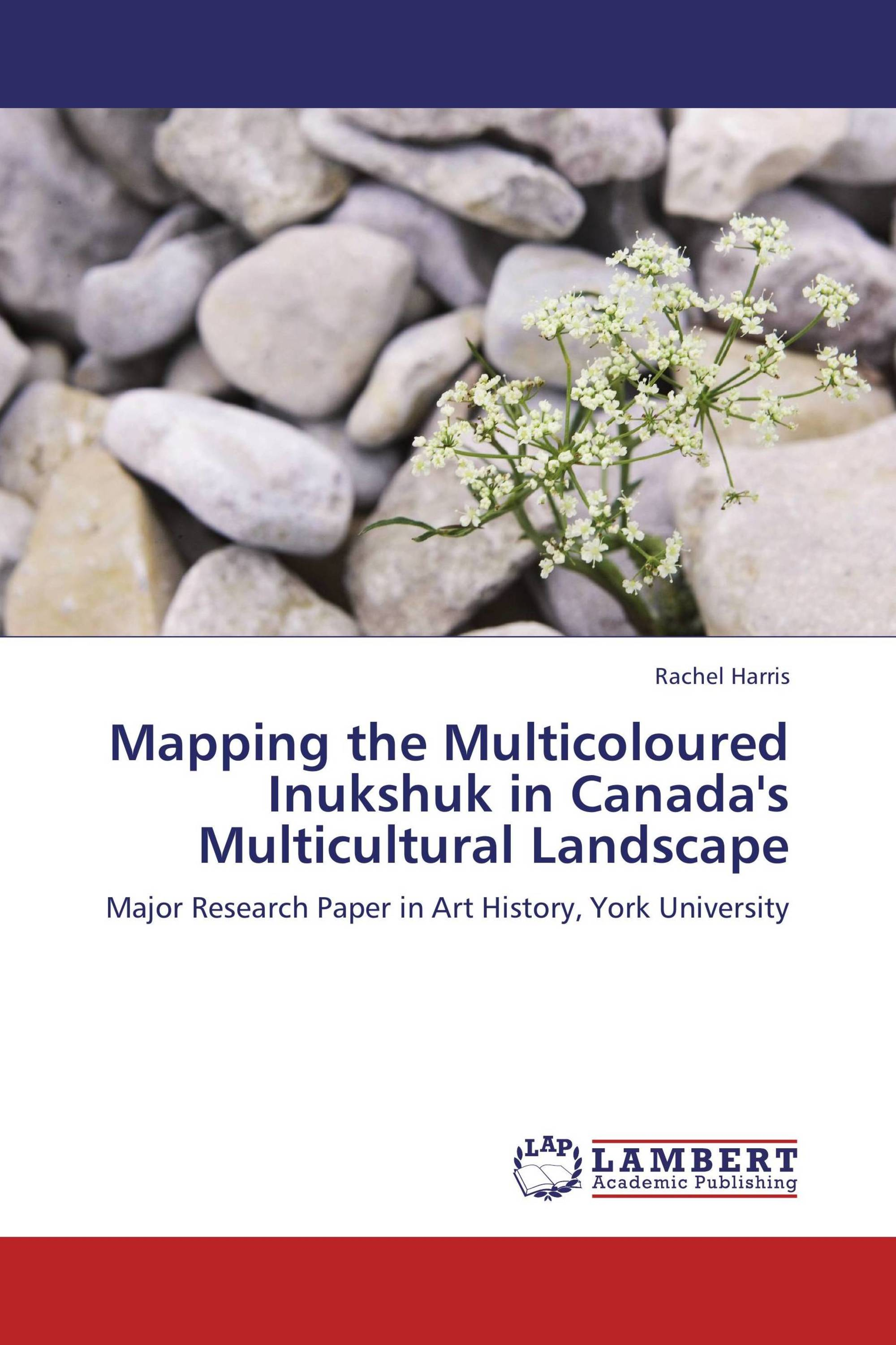 Mapping the Multicoloured Inukshuk in Canada's Multicultural Landscape