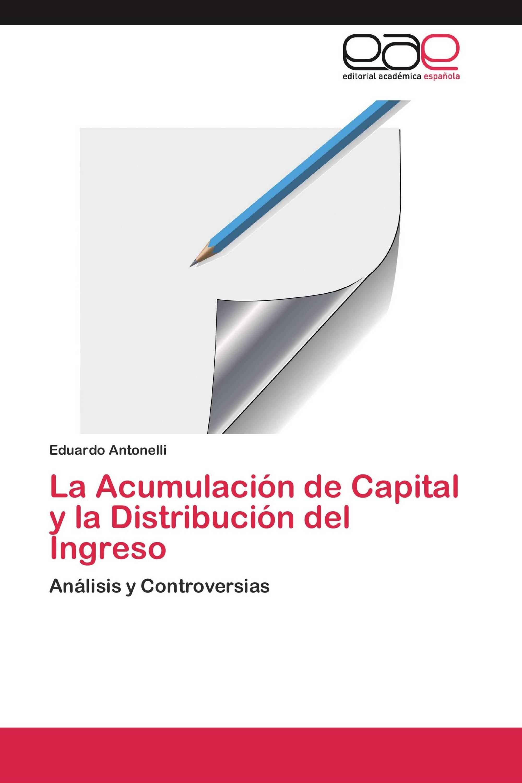 La Acumulación de Capital y la Distribución del Ingreso