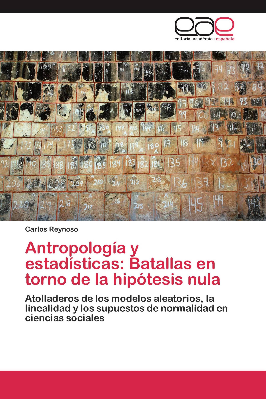 Antropología y estadísticas: Batallas en torno de la hipótesis nula
