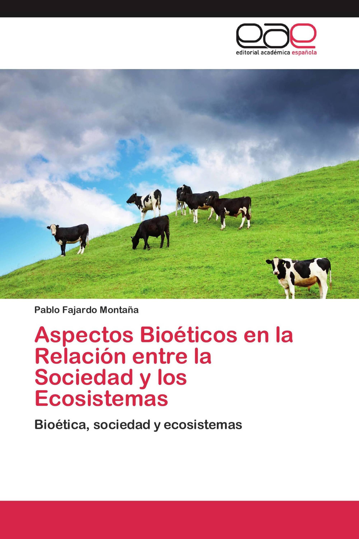 Aspectos Bioéticos en la Relación entre la Sociedad y los Ecosistemas