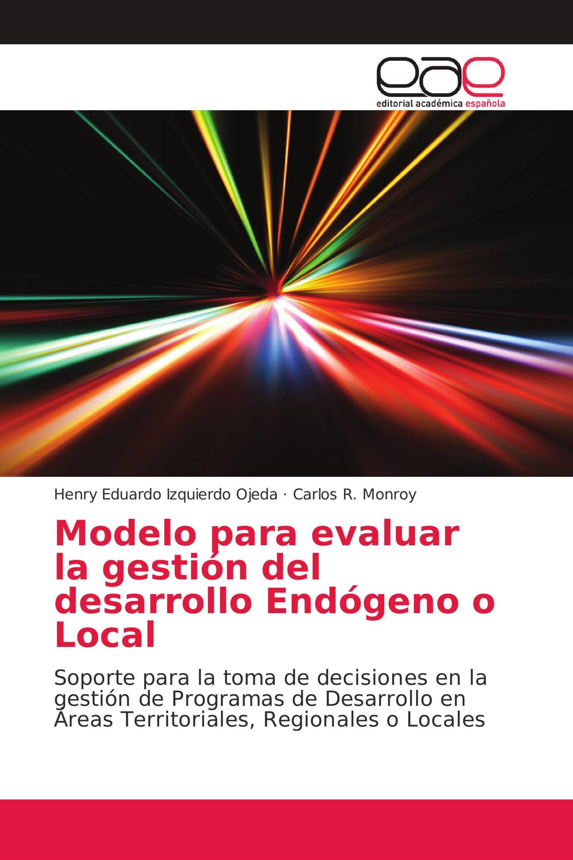 Modelo para evaluar la gestión del desarrollo Endógeno o Local