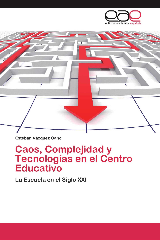 Caos, Complejidad y Tecnologías en el Centro Educativo
