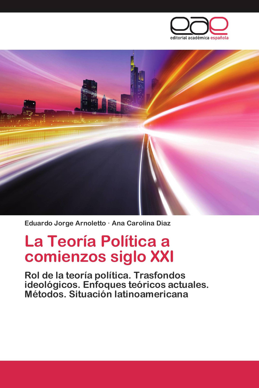 La Teoría Política a comienzos siglo XXI