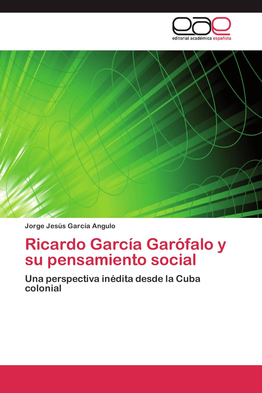 Ricardo García Garófalo y su pensamiento social
