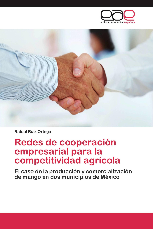 Redes de cooperación empresarial para la competitividad agrícola