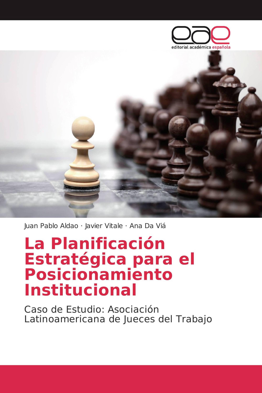 La Planificación Estratégica para el Posicionamiento Institucional