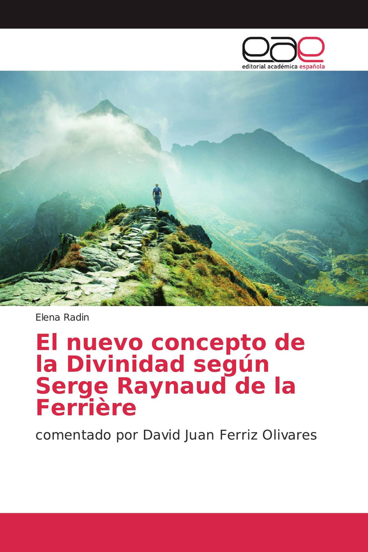 El nuevo concepto de la Divinidad según Serge Raynaud de la Ferrière