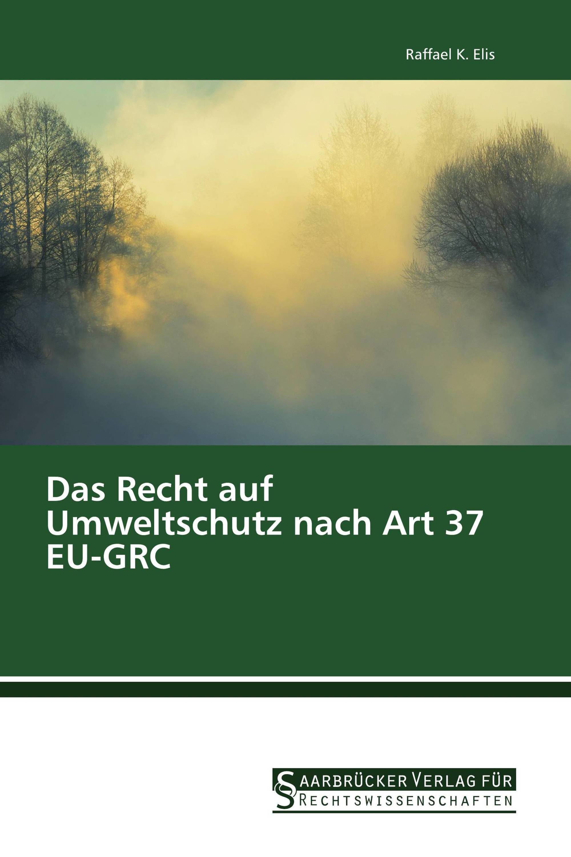 Das Recht auf Umweltschutz nach Art 37 EU-GRC