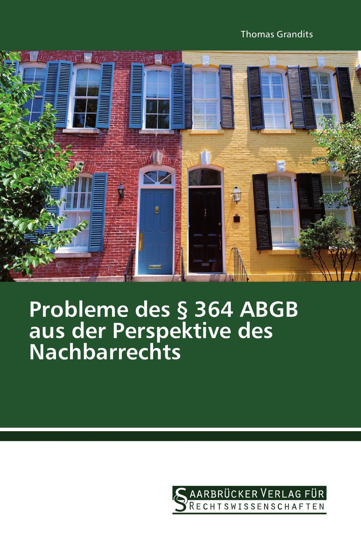 Probleme des § 364 ABGB aus der Perspektive des Nachbarrechts