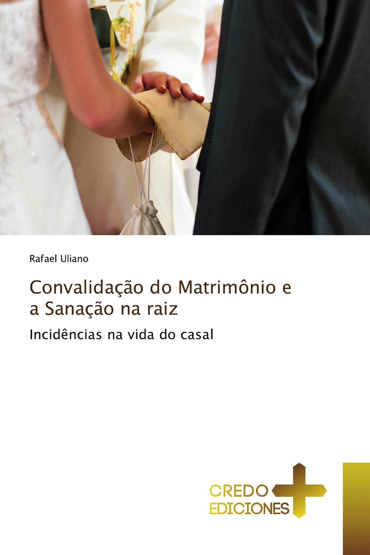 Convalidação do Matrimônio e a Sanação na raiz