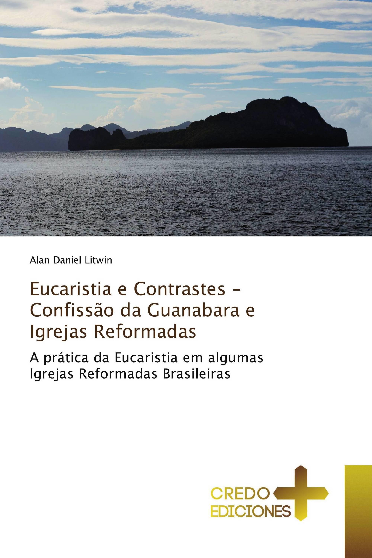 Eucaristia e Contrastes - Confissão da Guanabara e Igrejas Reformadas