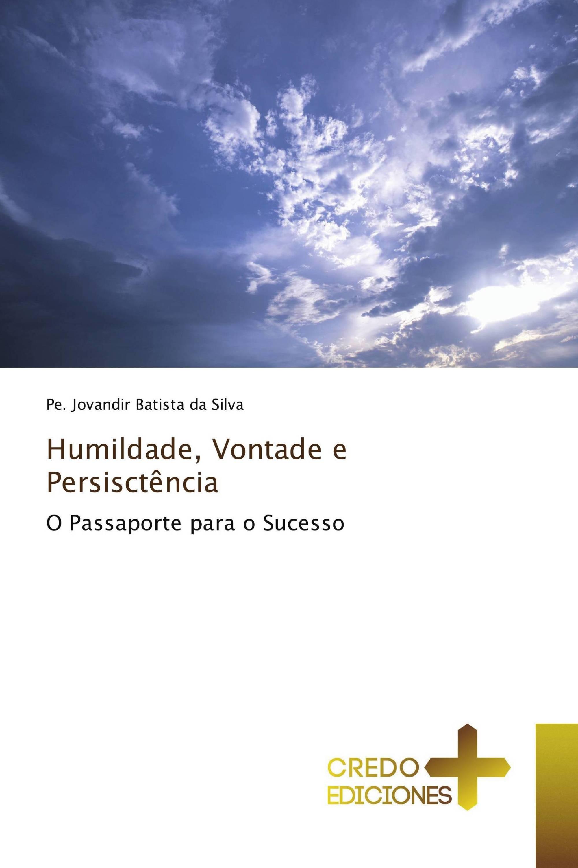 Humildade, Vontade e Persisctência