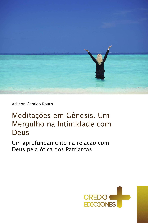Meditações em Gênesis. Um Mergulho na Intimidade com Deus