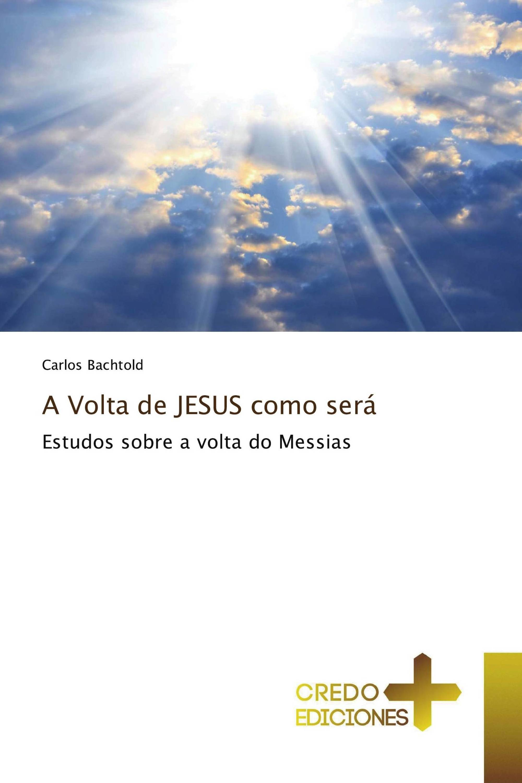 A Volta de JESUS como será