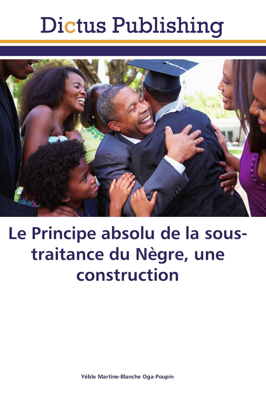Le Principe absolu de la sous-traitance du Nègre, une construction