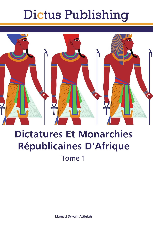 Dictatures Et Monarchies Républicaines D'Afrique