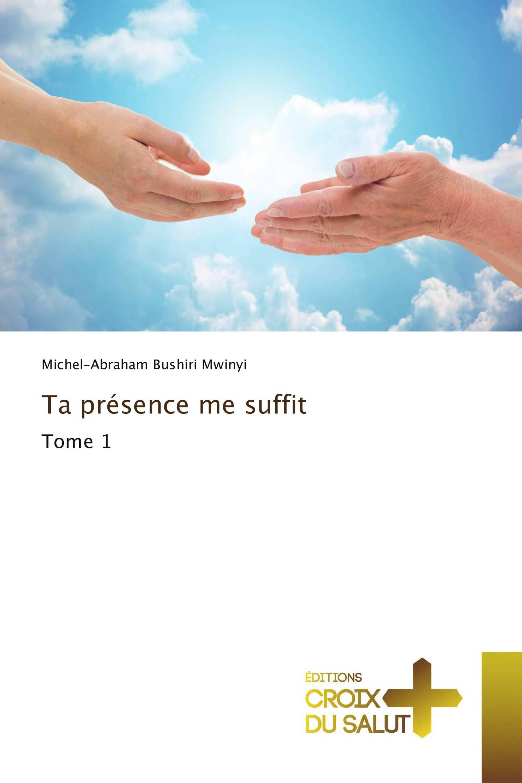 Ta présence me suffit