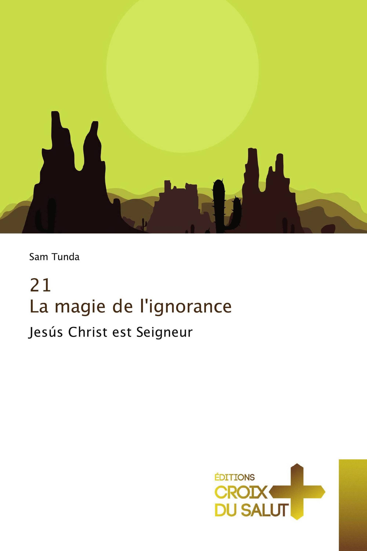 21 La magie de l'ignorance