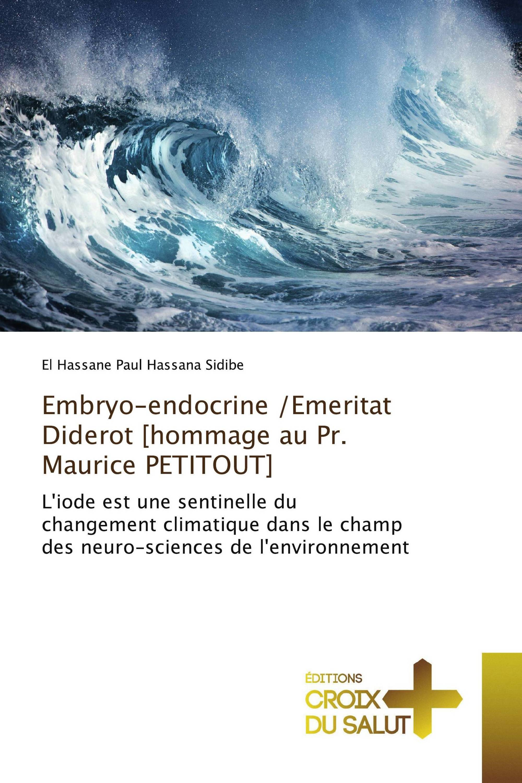 Embryo-endocrine /Emeritat Diderot [hommage au Pr. Maurice PETITOUT]