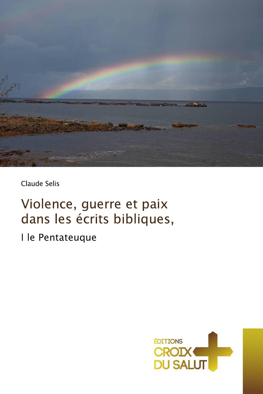 Violence, guerre et paix dans les écrits bibliques,