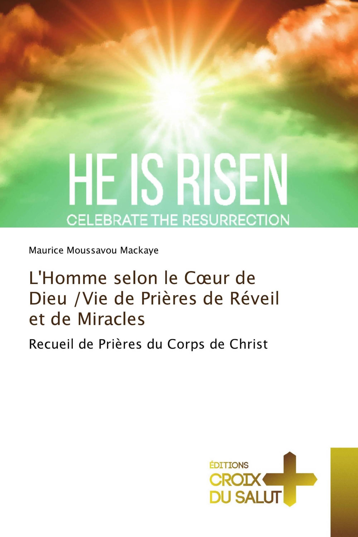 L'Homme selon le Cœur de Dieu /Vie de Prières de Réveil et de Miracles