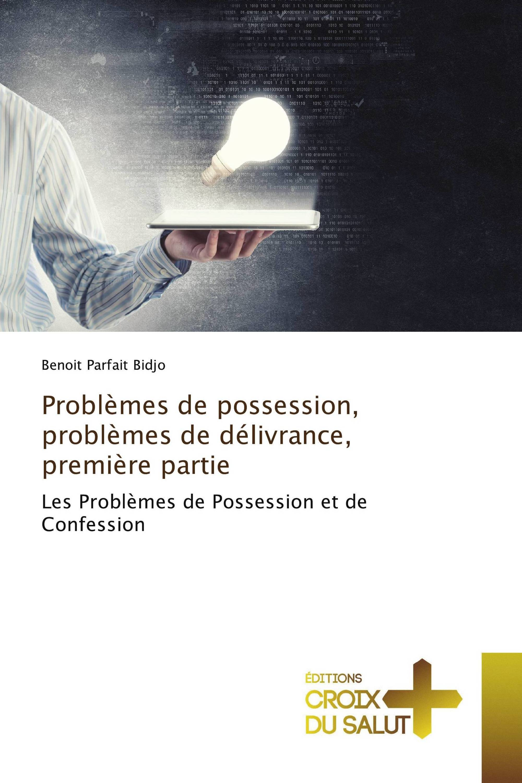 Problèmes de possession, problèmes de délivrance, première partie