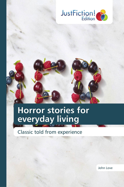 Horror stories for everyday living