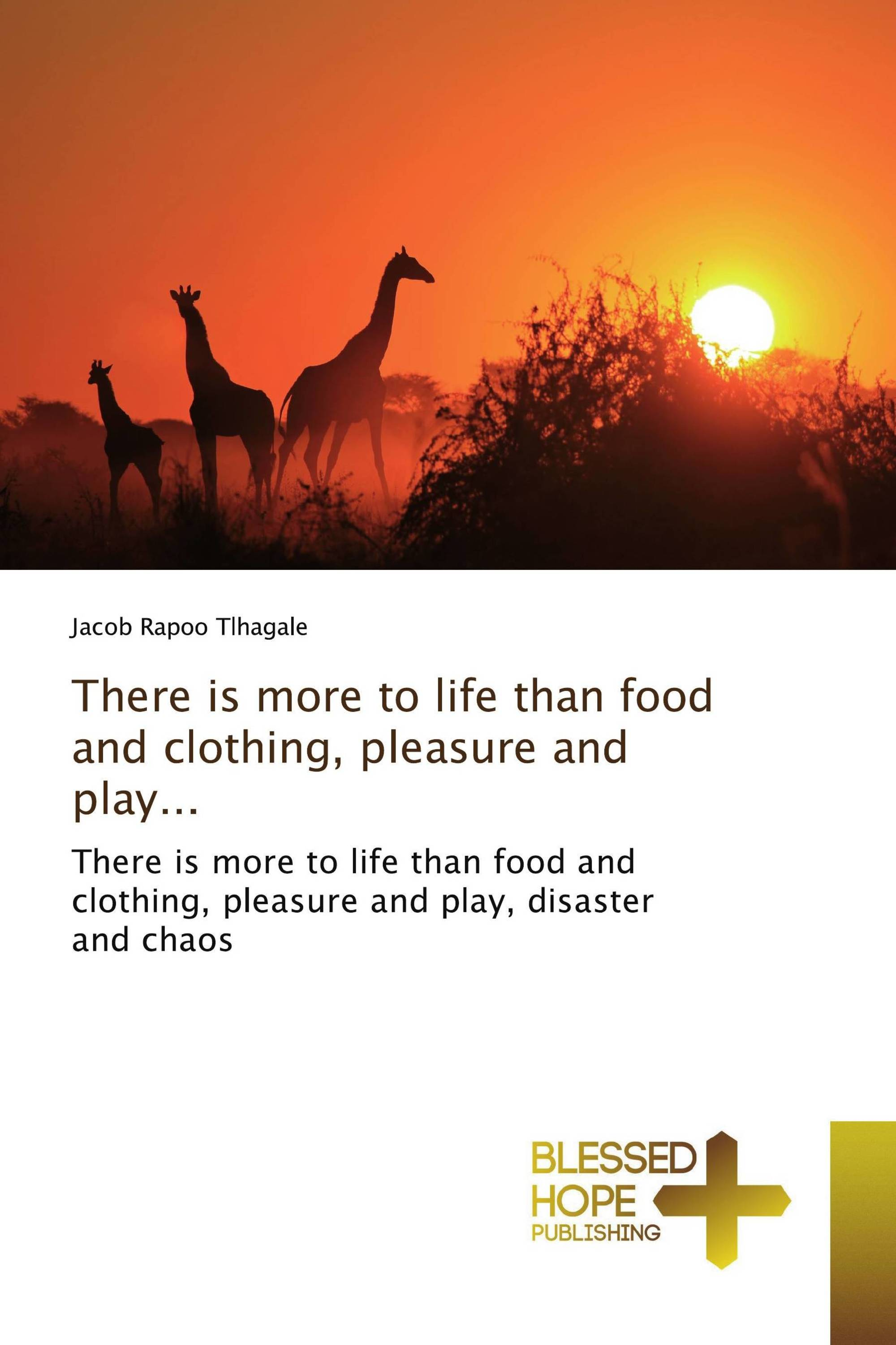 There is more to life than food and clothing, pleasure and play...